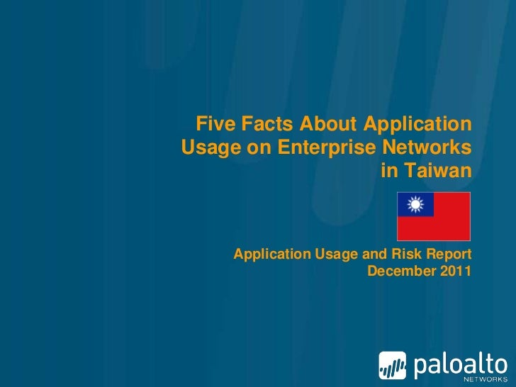 Five Facts About ApplicationUsage on Enterprise Networks                    in Taiwan     Application Usage and Risk Repor...