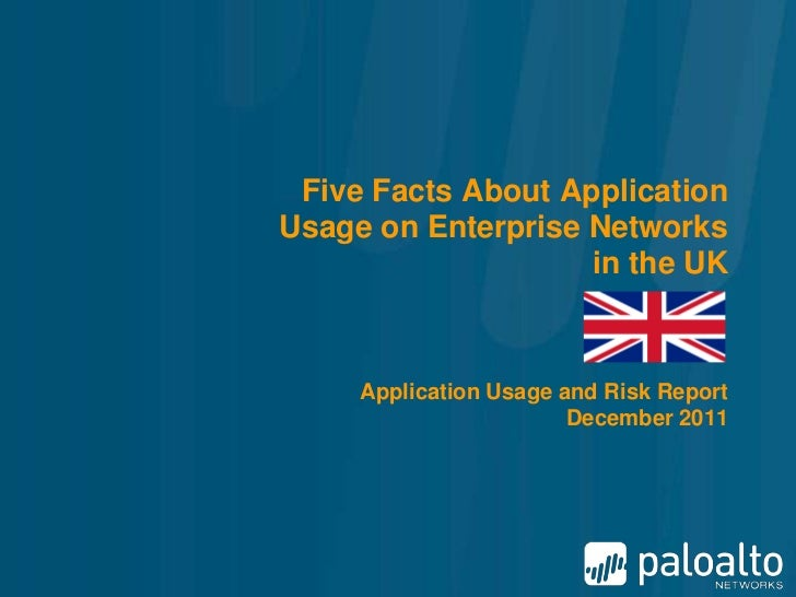 Five Facts About ApplicationUsage on Enterprise Networks                    in the UK     Application Usage and Risk Repor...