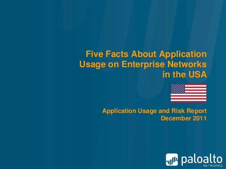 Five Facts About ApplicationUsage on Enterprise Networks                   in the USA     Application Usage and Risk Repor...