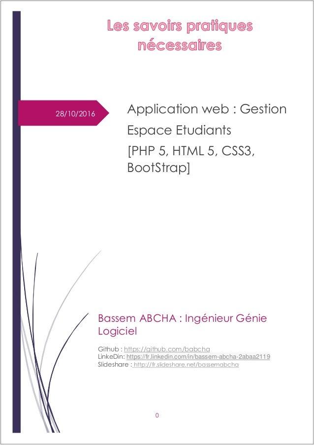 0 28/10/2016 Application web : Gestion Espace Etudiants [PHP 5, HTML 5, CSS3, BootStrap] Bassem ABCHA : Ingénieur Génie Lo...