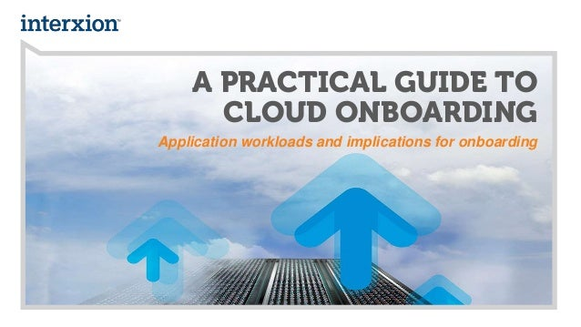A PRACTICAL GUIDE TO CLOUD ONBOARDING Application workloads and implications for onboarding