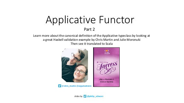 Applicative	Functor Learn	more	about	the	canonical	definition	of	the	Applicative	typeclass	by	looking	at	 a	great	Haskell	...
