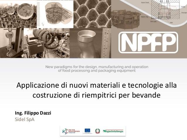Applicazione di nuovi materiali e tecnologie alla costruzione di riempitrici per bevande Ing. Filippo Dazzi Sidel SpA
