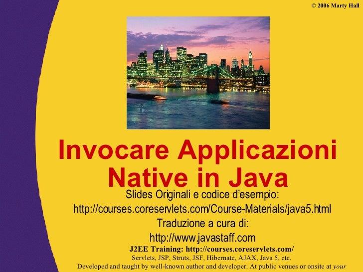 Invocare Applicazioni Native in Java Slides Originali e codice d'esempio: http://courses.coreservlets.com/Course-Materials...