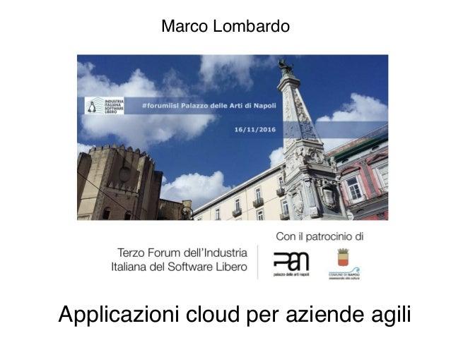 Applicazioni cloud per aziende agili Marco Lombardo