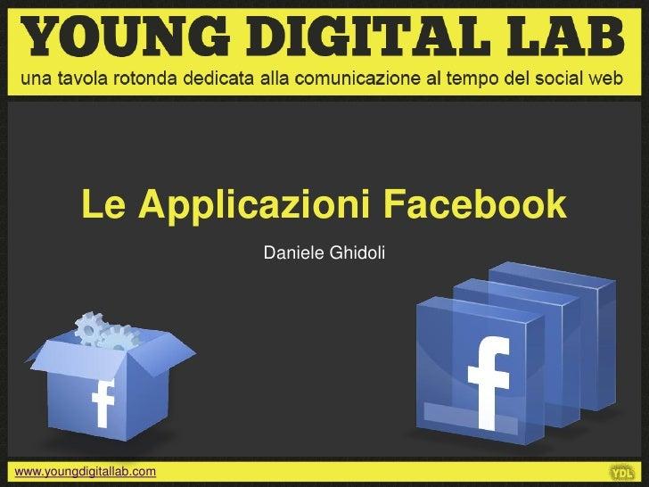 Le Applicazioni Facebook                          Daniele Ghidoliwww.youngdigitallab.com