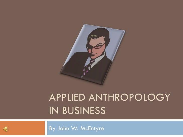 APPLIED ANTHROPOLOGY IN BUSINESS By John W. McEntyre