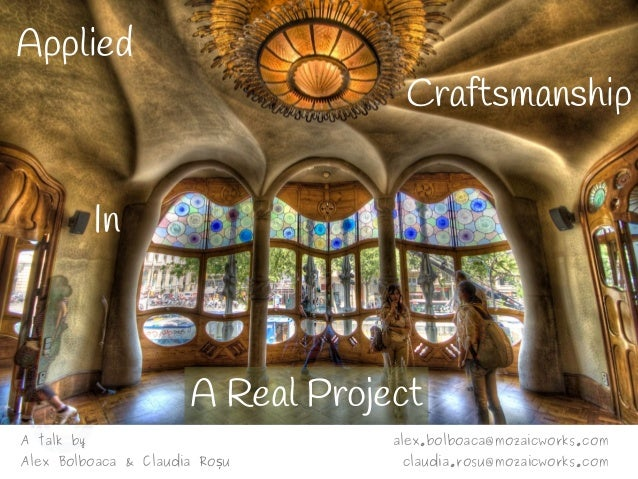 Applied Craftsmanship In A Real Project A talk by Alex Bolboaca & Claudia Ro uș alex.bolboaca@mozaicworks.com claudia.rosu...