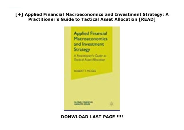 Applied Financial Macroeconomics and Investment Strategy A Practitioner/'s Guide to Tactical Asset Allocation
