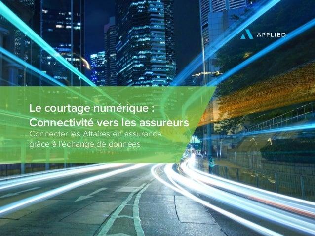 Le courtage numérique : Connectivité vers les assureurs Connecter les Affaires en assurance grâce à l'échange de données