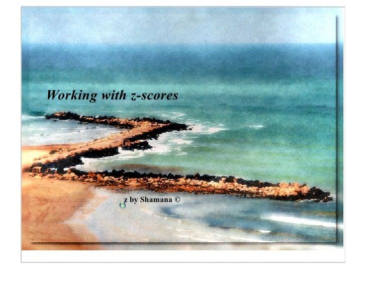 Working with z-scores                 z by Shamana ©