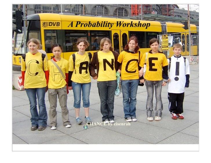 A Probability Workshop         CHANCE by eisenrah