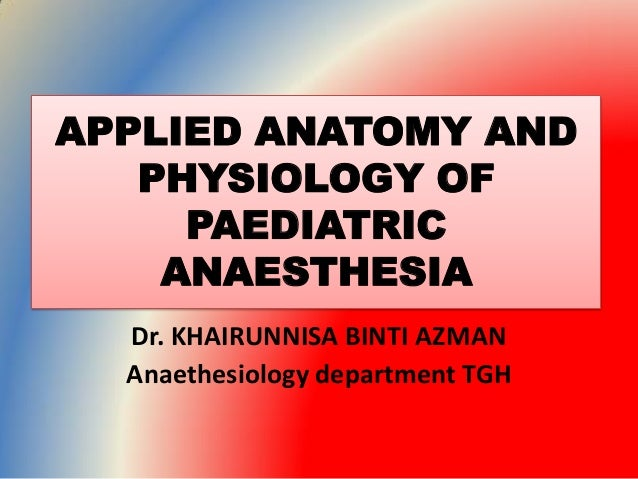applied-anatomy-and-physiology-of-paediatric -anaesthesia-1-638.jpg?cb=1465993761
