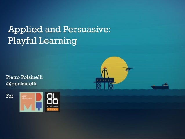 Pietro Polsinelli @ppolsinelli For Applied and Persuasive: Playful Learning