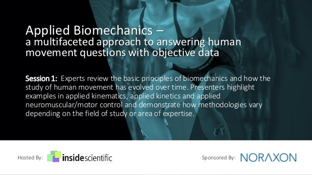 Applied Biomechanics – a multifaceted approach to answering human movement questions with objective data Hosted By: Sponso...