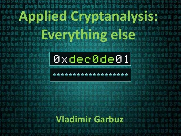 Applied Cryptanalysis: Everything else Vladimir Garbuz