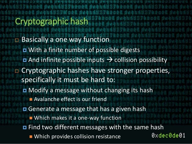 Cryptographic hash  Basically a one way function  With a finite number of possible digests  And infinite possible input...