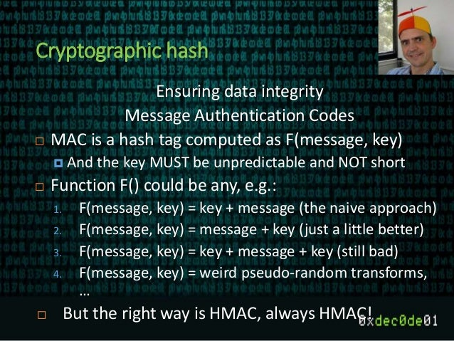Cryptographic hash Ensuring data integrity Message Authentication Codes  MAC is a hash tag computed as F(message, key)  ...