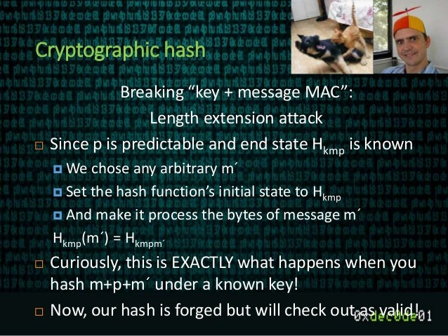 """Cryptographic hash Breaking """"key + message MAC"""": Length extension attack  Since p is predictable and end state Hkmp is kn..."""
