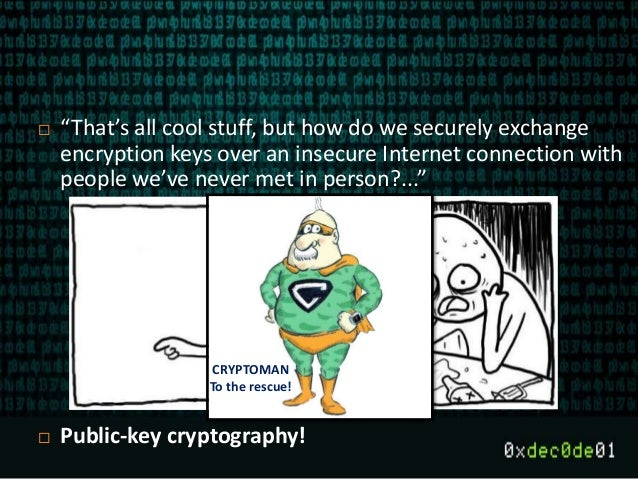 """ """"That's all cool stuff, but how do we securely exchange encryption keys over an insecure Internet connection with people..."""