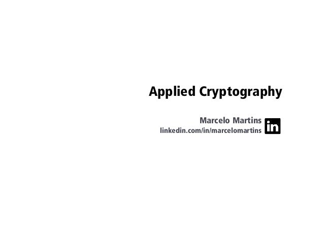 Applied Cryptography Marcelo Martins linkedin.com/in/marcelomartins