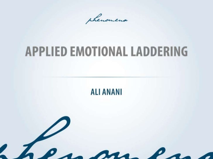 """applied emotional laddering ali anani """"""""emotional laddering emotional laddering: finding out the emotional driving force t..."""
