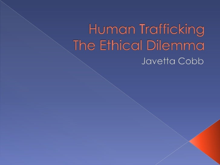 Human Trafficking The Ethical Dilemma<br />Javetta Cobb<br />