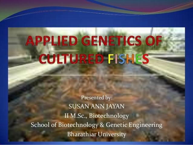 Presented by:              SUSAN ANN JAYAN            II M.Sc., BiotechnologySchool of Biotechnology & Genetic Engineering...