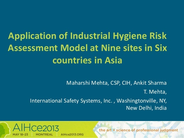 Application of Industrial Hygiene Risk Assessment Model at Nine sites in Six countries in Asia Maharshi Mehta, CSP, CIH, A...