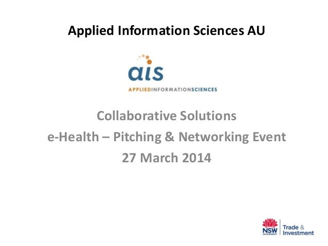 Applied Information Sciences AU Collaborative Solutions e-Health – Pitching & Networking Event 27 March 2014