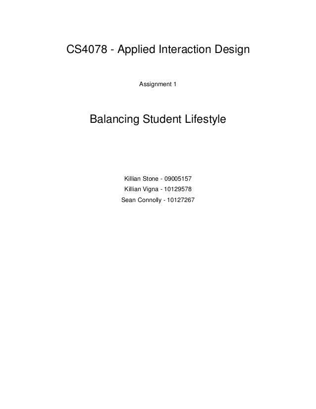 CS4078 - Applied Interaction Design Assignment 1 Balancing Student Lifestyle Killian Stone - 09005157 Killian Vigna - 1012...