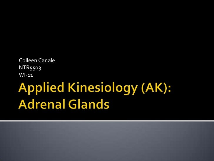 Applied Kinesiology (AK): Adrenal Glands<br />Colleen Canale<br />NTR5503<br />WI-11<br />