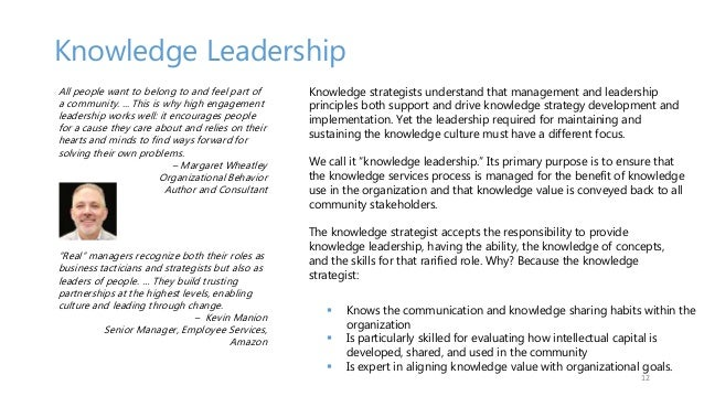 Knowledge Leadership 12 All people want to belong to and feel part of a community. ... This is why high engagement leaders...