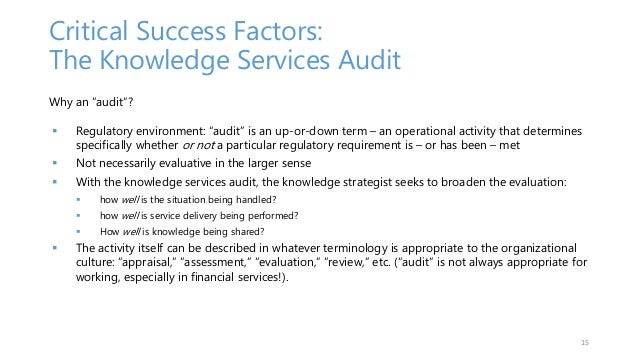"""Critical Success Factors: The Knowledge Services Audit Why an """"audit""""?  Regulatory environment: """"audit"""" is an up-or-down ..."""