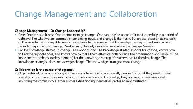 Change Management and Collaboration Change Management – Or Change Leadership?  Peter Drucker said it best: One cannot man...
