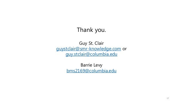 17 Thank you. Guy St. Clair guystclair@smr-knowledge.com or guy.stclair@columbia.edu Barrie Levy bms2169@columbia.edu