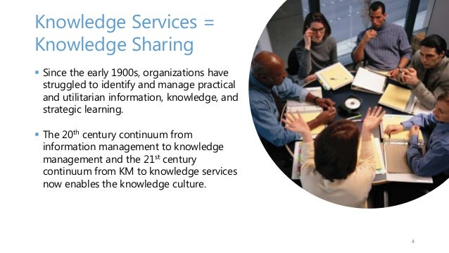 Knowledge Services = Knowledge Sharing  Since the early 1900s, organizations have struggled to identify and manage practi...