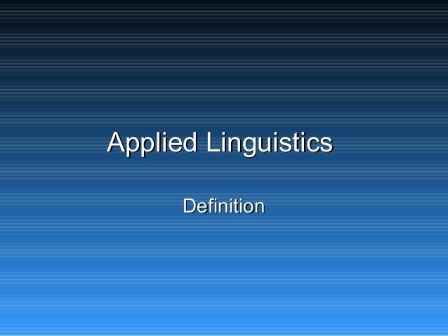 Applied LinguisticsApplied LinguisticsDefinitionDefinition