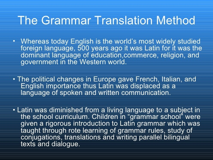 The Grammar Translation Method <ul><li>Whereas today English is the world's most widely studied foreign language, 500 year...