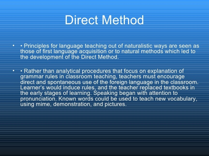Direct Method <ul><li>•  Principles for language teaching out of naturalistic ways are seen as those of first language acq...