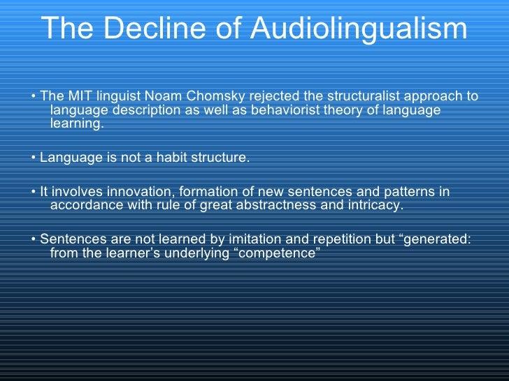 The Decline of Audiolingualism <ul><li>•  The MIT linguist Noam Chomsky rejected the structuralist approach to language de...