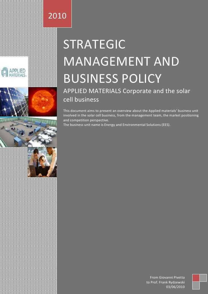 STRATEGIC MANAGEMENT AND BUSINESS POLICYAPPLIED MATERIALS Corporate and the solar cell businessThis document aims to prese...