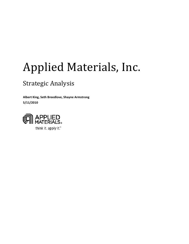 Applied Materials, Inc.  Strategic Analysis    Albert King, Seth Breedlove, Shayne Armstrong  5/11/2010             ...