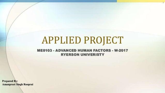 APPLIED PROJECT ME8103 - ADVANCED HUMAN FACTORS - W-2017 RYERSON UNIVERISTY 1