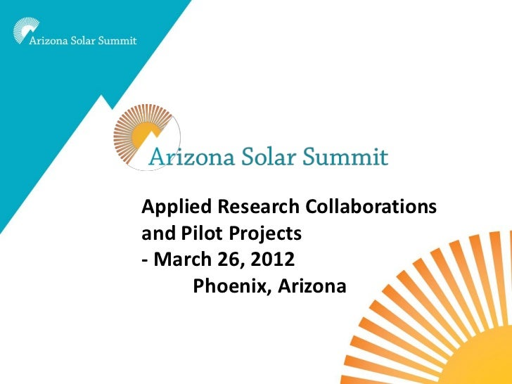 Applied Research Collaborationsand Pilot Projects- March 26, 2012     Phoenix, Arizona