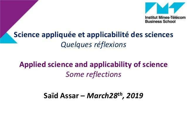 Saïd Assar – March28th, 2019 Science appliquée et applicabilité des sciences Quelques réflexions Applied science and appli...