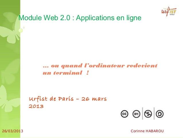 Module Web 2.0 : Applications en ligne                 … ou quand l'ordinateur redevient                 un terminal !    ...