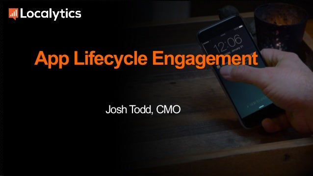 App Lifecycle Engagement JoshTodd, CMO