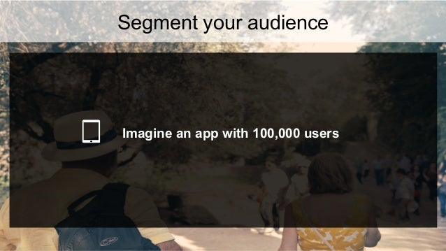 Broadcast: Targeted: 3% of 100,000 users = 3,000 opened messages 7% of 100,000 users = 7,000 opened messages 15% of 3,000 ...