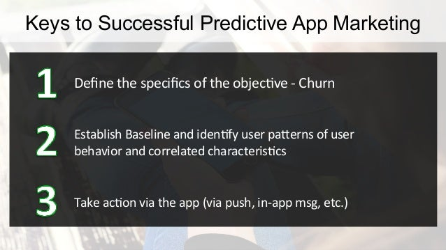 Define	   objec8ve	   –	   Churn	   =	   users	   who	   have	   visited	   the	    app	   at	   least	   twice,	   but	   ...
